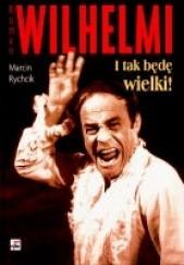 Okładka książki Roman Wilhelmi. I tak będę wielki! Marcin Rychcik