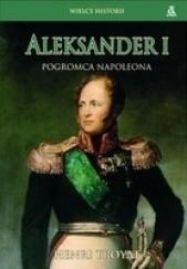 Okładka książki Aleksander I. Pogromca Napoleona Henri Troyat