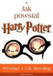 Okładka książki Jak powstał Harry Potter. Wywiad z J.K. Rowling Lindsey Fraser