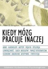 Okładka książki Kiedy mózg pracuje inaczej : ADHD, alkoholizm, autyzm, déj̀a vu, dysleksja, leworęczność, słuch absolutny, pamięć fotograficzna, sezonowe zaburzenie afektywne, synestezja Allen D. Bragdon
