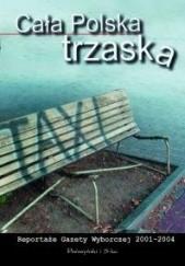 Okładka książki Cała Polska trzaska. Reportaże Gazety Wyborczej 2001-2004