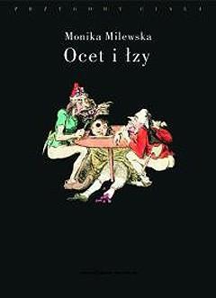 Okładka książki Ocet i łzy. Terror Wielkiej Rewolucji Francuskiej jako doświadczenie traumatyczne Monika Milewska