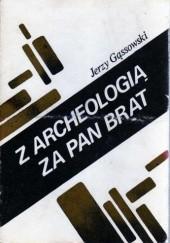 Okładka książki Z archeologią za pan brat Jerzy Gąssowski