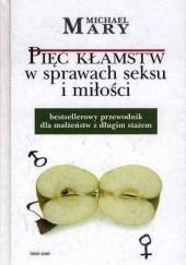 Okładka książki Pięć kłamstw w sprawach seksu i miłości Michael Mary