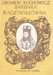 Okładka książki Barbara Radziwiłłówna Zbigniew Kuchowicz