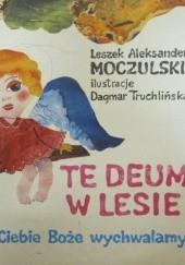 Okładka książki Te Deum w lesie Leszek Aleksander Moczulski