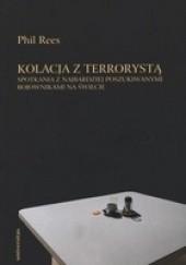 Okładka książki Kolacja z terrorystą. Spotkania z najbardziej poszukiwanymi bojownikami na świecie Phil Rees