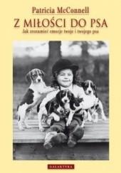 Okładka książki Z miłości do psa. Jak zrozumieć emocje twoje i twojego psa. Patricia McConnell