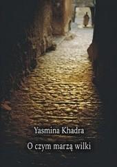 Okładka książki O czym marzą wilki Yasmina Khadra