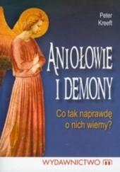 Okładka książki Aniołowie i Demony. Co tak naprawdę o Nich wiemy? Peter Kreeft