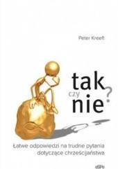 Okładka książki Tak czy nie? Łatwe odpowiedzi na trudne pytania dotyczące chrześcijaństwa Peter Kreeft