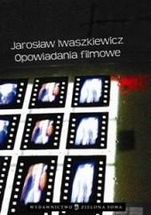 Okładka książki Opowiadania filmowe Jarosław Iwaszkiewicz