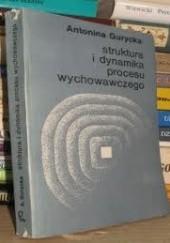 Okładka książki Struktura i dynamika procesu wychowawczego Antonina Gurycka
