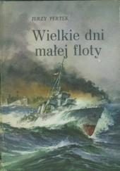 Okładka książki Wielkie dni małej floty Jerzy Pertek