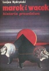 Okładka książki Marek i Wacek: Historia prawdziwa Lucjan Kydryński