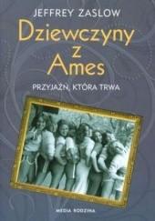 Okładka książki Dziewczyny z Ames: przyjaźń, która trwa Jeffrey Zaslow