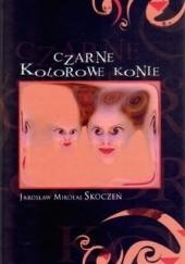 Okładka książki Czarne Kolorowe Konie Jarosław Mikołaj Skoczeń