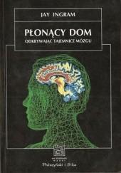 Okładka książki Płonący dom. Odkrywając tajemnice mózgu Jay Ingram