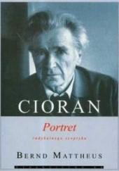 Okładka książki Cioran: Portret radykalnego sceptyka Berndt Mattheus