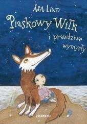 Okładka książki Piaskowy Wilk i prawdziwe wymysły Åsa Lind,Kristina Digman