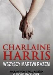 Okładka książki Wszyscy martwi razem Charlaine Harris