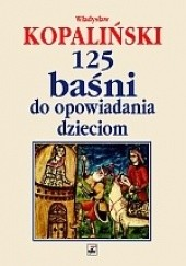 Okładka książki 125 baśni do opowiadania dzieciom Władysław Kopaliński
