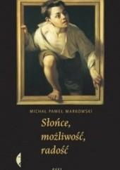 Okładka książki Słońce, możliwość, radość Michał Paweł Markowski