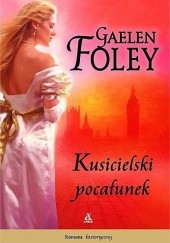 Okładka książki Kusicielski pocałunek Gaelen Foley