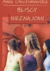 Okładka książki Bliscy nieznajomi Anna Onichimowska