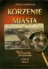 Okładka książki Korzenie Miasta. Praga Jerzy Kasprzycki