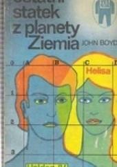 Okładka książki Ostatni statek z planety Ziemia John Boyd