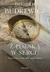 Okładka książki Z Polską w sercu. Opowieści o ludziach niezwykłych Olgierd Budrewicz