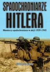 Okładka książki Spadochroniarze Hitlera : Niemieccy spadochroniarze w akcji 1939-1945 Christopher Ailsby