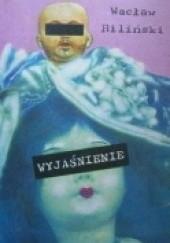 Okładka książki Wyjaśnienie Wacław Biliński