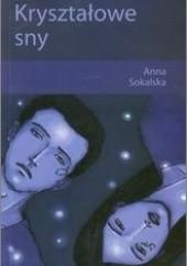 Okładka książki Kryształowe sny Anna Sokalska