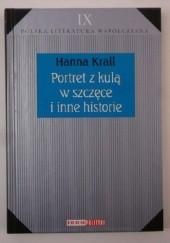 Okładka książki Portret z kulą w szczęce i inne historie Hanna Krall
