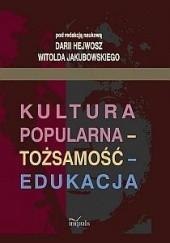 Okładka książki Kultura popularna - tożsamość - edukacja Daria Hejwosz