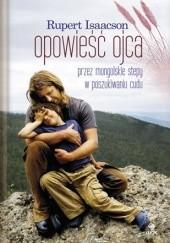 Okładka książki Opowieść ojca. Przez mongolskie stepy w poszukiwaniu cudu Rupert Isaacson