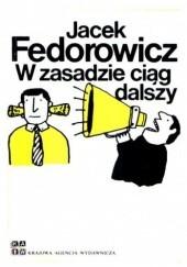 Okładka książki W zasadzie ciąg dalszy Jacek Fedorowicz