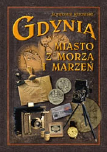 Okładka książki Gdynia - miasto z morza i marzeń Sławomir Kitowski