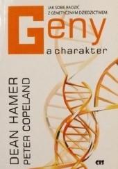 Okładka książki Geny a charakter. Jak sobie radzić z genetycznym dziedzictwem Dean Hamer,Peter Copeland