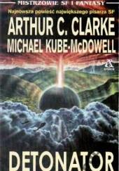Okładka książki Detonator Arthur C. Clarke,Michael Paul Kube-McDowell