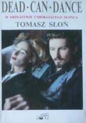 Okładka książki Dead Can Dance - w królestwie umierającego Słońca. Tomasz Słoń