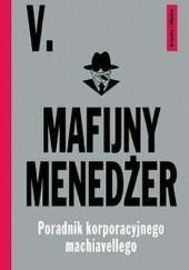 Okładka książki Mafijny menedżer. Poradnik korporacyjnego machiavellego V.
