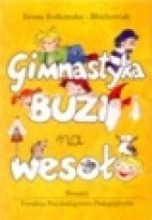 Okładka książki Gimnastyka buzi na wesoło: ćwiczenia narządów artykulacyjnych dla dzieci Iwana Rutkowska-Błachowiak