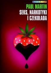 Okładka książki Seks, narkotyki i czekolada Paul R. Martin