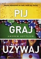 Okładka książki Pij, graj, używaj Andrew Gottlieb