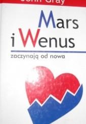 Okładka książki Mars i Wenus zaczynają od nowa John Gray