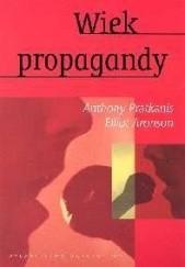 Okładka książki Wiek propagandy. Używanie i nadużywanie perswazji na co dzień Elliot Aronson,Anthony R. Pratkanis