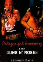 Okładka książki Patrząc jak krwawisz. Saga Guns N Roses Stephen Davis